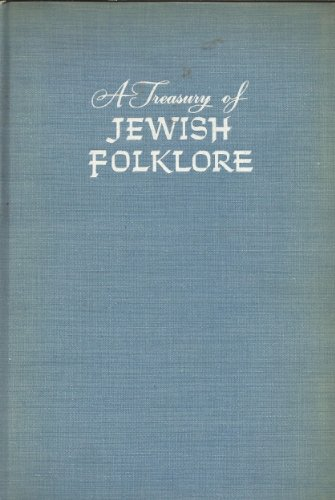A Treasury of Jewish Folklore the Stories, Traditions, Legends, Humor, Wisdom, and Folk Songs of the Jewish People