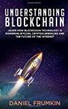 Understanding Blockchain: Learn How Blockchain Technology is Powering Bitcoin, Cryptocurencies, and the Future of the Internet