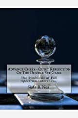 Advance Chess - Quiet Reflection Of The Double Set Game: The Symbiosis of Full Spectrum Inferences Paperback