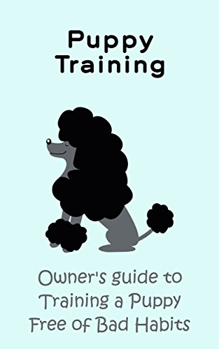 Download Animal Care & Pets: Puppy Training: Owners Guide to Training a Puppy Free of Bad Habits (Training your dog to be loyal, and obedient. No more Puling, Jumping, Biting, Barking, or Accidents Book 1)