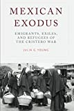 "Julia G. Young, ""Mexican Exodus: Emigrants, Exiles, and Refugees of the Cristero War"" (Oxford UP, 2019)"