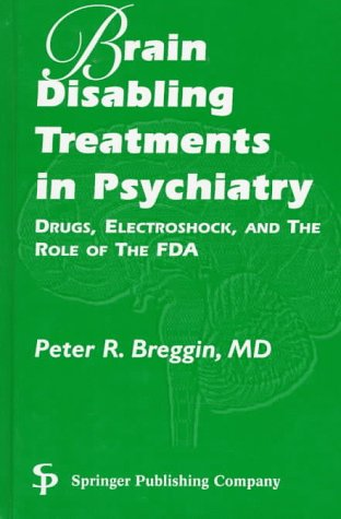 Brain-Disabling Treatments in Psychiatry: Drugs, Electroshock, and the Role of the Fda
