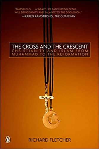 The Cross And The Crescent The Dramatic Story Of The Earliest