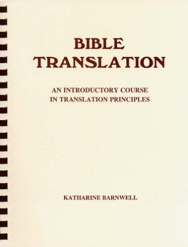 Bible Translation: An Introductory Course In Translation Principles