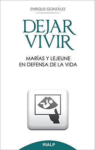Descargar Libro Dejar Vivir. Marías Y Lejeune En Defensa De La Vida Enrique González Fernández