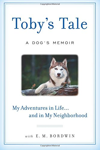 Toby's Tale: A Dog's Memoir My Adventures in Life...  and in My Neighborhood