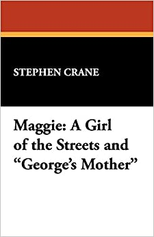 Maggie: A Girl of the Streets and George's Mother