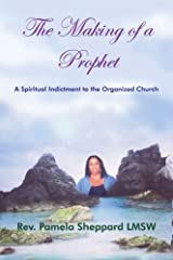 The Making of a Prophet: A Spiritual Indictment to the Organized Church Paperback