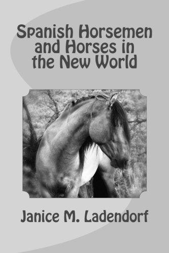 (Spanish Horsemen and Horses in the New World (Horses from History) (Volume)