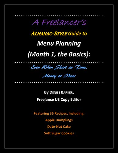A Freelancer's Almanac-Style Guide to Menu Planning (Month 1, the Basics): Even When Short on Time, Money or Ideas by [Barker, Denise]