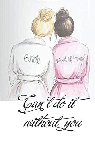 Can't do it without you: WEDDING  BRIDESMAID Cute Fabulous Lovely Notebook/ Diary/ Journal to write in, Lovely Lined Blank designed interior 6 x 9 inches 80 Pages, Gift