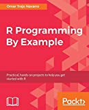 R Programming By Example: Practical, hands-on