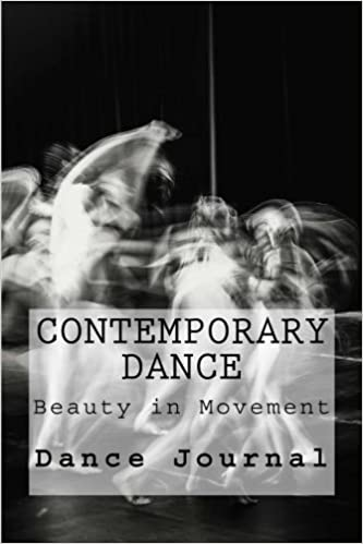 Contemporary Dance: Beauty in Movement Contemporary Dance Journal (Volume 1)