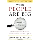When People Are Big and God is Small: Overcoming Peer Pressure, Codependency, and the Fear of Man (Resources for Changing Liv