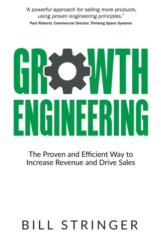 Growth Engineering: The Proven and Efficient Way to Increase Revenue and Drive Sales ebook