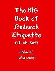 The BIG Book of Redneck Etiquette (et-uh-ket)