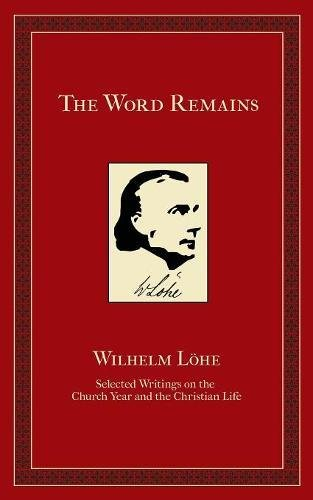 The Word Remains: Selected Writings on the Church Year and the Christian Life