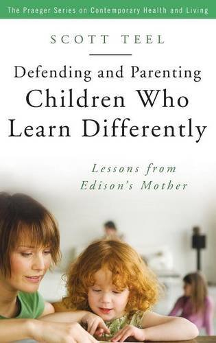 Defending and Parenting Children Who Learn Differently: Lessons from Edison's Mother (Praeger Series on Contemporary Health & Living) by Scott Teel (2007-05-30)