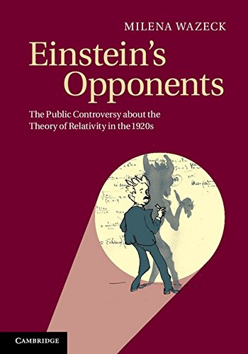 Einstein's Opponents: The Public Controversy about the Theory of Relativity in the 1920s