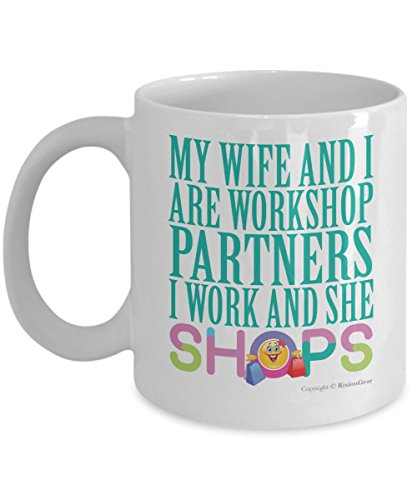 my-wife-and-i-are-workshop-partners-i-work-and-she-shops-joke-coffee-mug-an-ideal-gift-for-your-wife