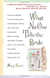 What No One Tells the Bride: Surviving the Wedding, Sex After the Honeymoon, Second Thoughts, Wedding Cake Freezer Burn, Becoming Your Mother...