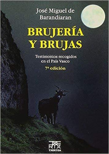 Brujería y brujas : testimonios recogidos en el País Vasco by José Miguel de Barandiarán 2008-04-01: Amazon.es: José Miguel de Barandiarán: Libros