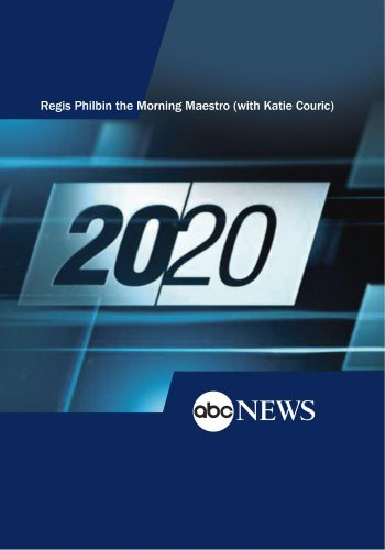 20/20: Regis Philbin the Morning Maestro (with Katie Couric): 11/17/11