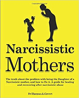 Narcissistic Mothers: The truth about the problem with being
