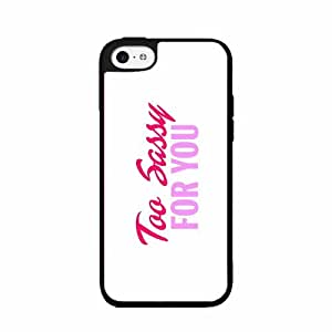 Too Sassy For You - Plastic Phone Case Back Cover iPhone 5c