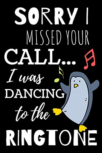 Sorry I Missed Your Call I Was Dancing To the Ringtone: Blank Lined Notebook