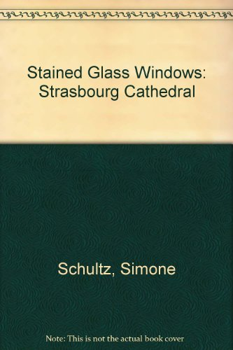 Stained Glass Windows: Strasbourg Cathedral