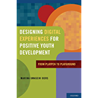 Designing Digital Experiences for Positive Youth Development: From Playpen to Playground (English Edition)