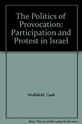 The Politics of Provocation: Participation and Protest in Israel