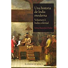 Una historia de India moderna. Volumen I: India colonial