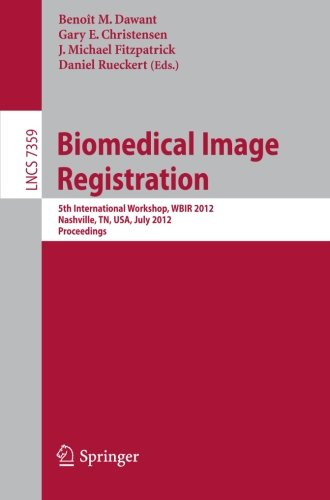 Biomedical Image Registration  5Th International Workshop  Wbir 2012  Nashville  Tn  Usa  July 7 8  2012  Proceedings  Lecture Notes In Computer Science