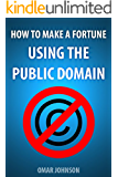 How to Make a Fortune Using The Public Domain