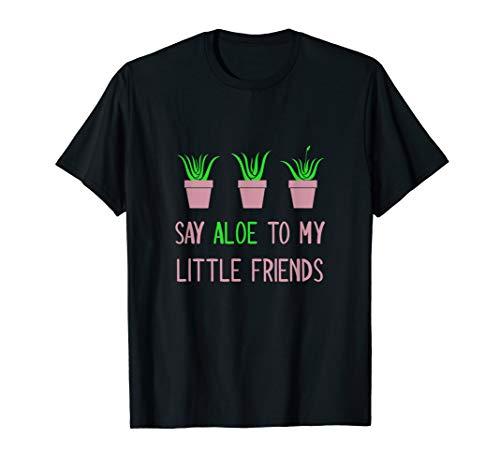 Say Aloe to My Little Friends Funny Gardening Pun Gardener T-Shirt