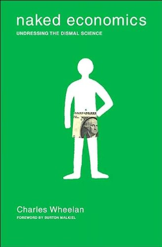 by Charles Wheelan Naked Economics: Undressing the Dismal Science(text only)1st (First) edition[Hardcover]2002 pdf epub