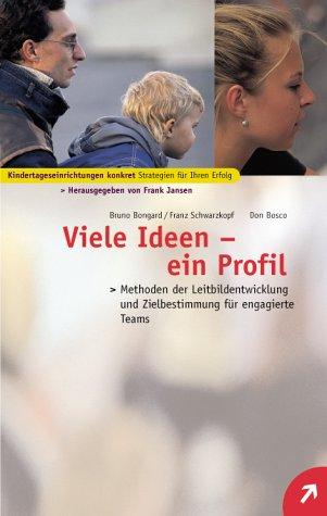 Viele Ideen - ein Profil: Methoden der Leitbildentwicklung und Zielbestimmung für engagierte Teams