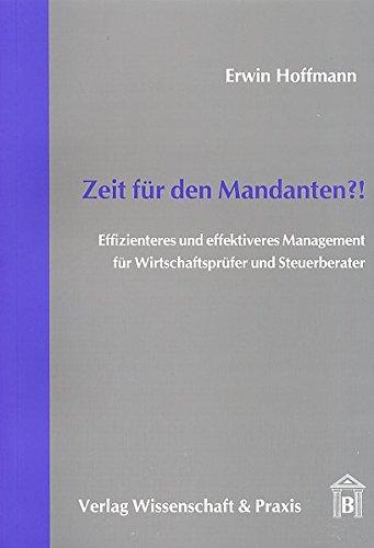 Zeit für den Mandanten?!: Effizienteres und effektiveres Management für Wirtschaftsprüfer und Steuerberater