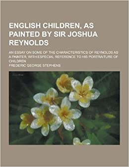 English Children As Painted By Sir Joshua Reynolds An Essay On  English Children As Painted By Sir Joshua Reynolds An Essay On Some Of  The Characteristics Of Reynolds As A Painter With Especial Reference To  His  Essay Learning English also Federalism Essay Paper  Essay Proposal Outline