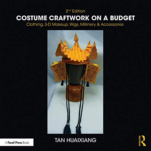 Costume Craftwork on a Budget: Clothing, 3-D Makeup,