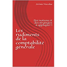 Les rudiments de la comptabilité générale: Des notions et des stratégies à appliquer ! (1) (French Edition)