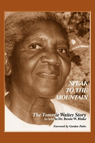 Speak To the Mountain: The Tommie Waites Story Dr. Bessie W. Blake