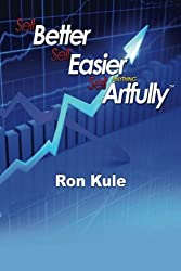 Sell Better, Sell Easier, Sell Anything Artfully by Ron Kule (2012-05-04)