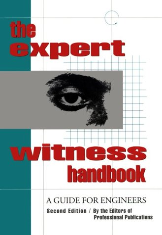 Expert Witness Handbook: A Guide to Engineers (Engineering Review Manual Series)