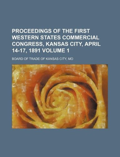 Proceedings of the first Western states commercial congress, Kansas City, April 14-17, 1891 Volume 1 ebook