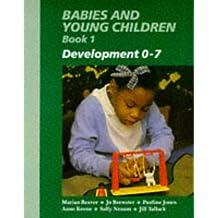 Babies and Young Children: Development 0-7 Bk. 1