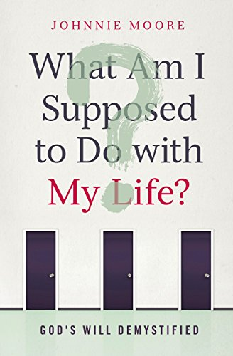 What Am I Supposed to Do with My Life?: God's Will Demystified by [Moore, Johnnie]
