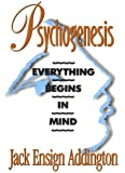 Psychogenesis: Everything Begins in Mind